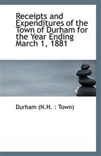 Receipts and Expenditures of the Town of Durham for the Year Ending March 1, 1881