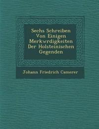 Sechs Schreiben Von Einigen Merkw¿rdigkeiten Der Holsteinischen Gegenden