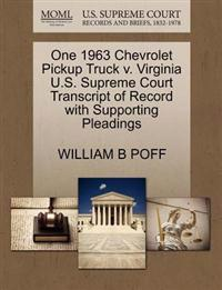 One 1963 Chevrolet Pickup Truck V. Virginia U.S. Supreme Court Transcript of Record with Supporting Pleadings