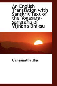 An English Translation With Sanskrit Text of the Yogasara-sangraha of Vijnana Bhiksu