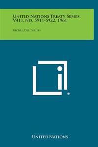 United Nations Treaty Series, V411, No. 5911-5922, 1961: Recueil Des Traites