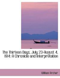 The Thirteen Days, July 23-august 4, 1914