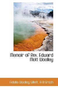 Memoir of REV. Edward Mott Woolley