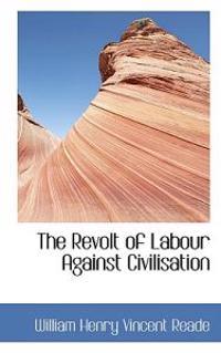 The Revolt of Labour Against Civilisation
