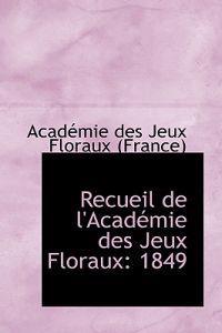 Recueil De L'academie Des Jeux Floraux 1849