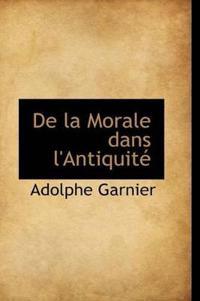 De La Morale Dans L'antiquite