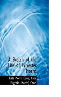 A Sketch of the Life of Sylvester Morris