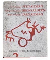 Stenåldern Bronsåldern Järnåldern - Signums svenska konsthistoria