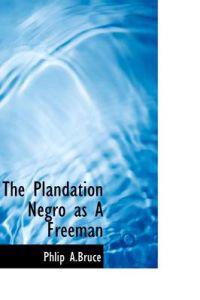 The Plandation Negro As a Freeman