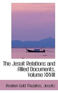 The Jesuit Relations and Allied Documents, Volume XXVIII
