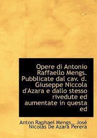 Opere Di Antonio Raffaello Mengs. Pubblicate Dal Cav. D. Giuseppe Niccola D'Azara E Dallo Stesso Riv