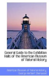General Guide to the Exhibition Halls of the American Museum of Natural History