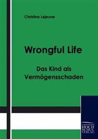 Wrongful Life - Das Kind ALS Vermogensschaden