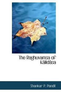 The Raghuvamsa of K Lid Sa