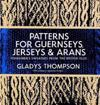 Patterns for Guernseys, Jerseys, and Arans; Fishermen's Sweaters from the British Isles