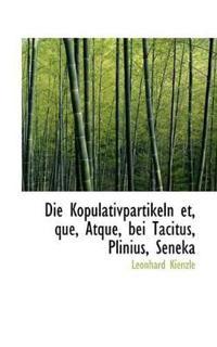 Die Kopulativpartikeln Et, Que, Atque, Bei Tacitus, Plinius, Seneka