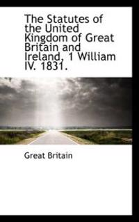 The Statutes of the United Kingdom of Great Britain and Ireland, 1 William IV. 1831