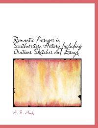 Romantic Passages in Southwestern History Including Orations Sketches and Essays