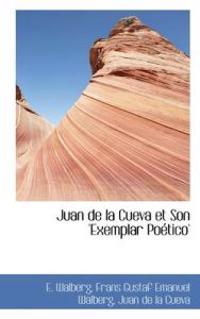 Juan de La Cueva Et Son 'Exemplar Po Tico'