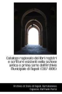 Catalogo Ragionato Dei Libri Registri E Scritture Esistenti Nella Sezione Antica O Prima Serie Dell'