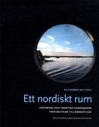 Ett nordiskt rum : historiska och framtida gemenskaper från Baltikum till Barents hav
