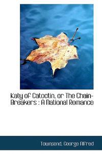 Katy of Catoctin, or the Chain-Breakers