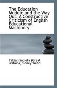The Education Muddle and the Way Out: A Constructive Criticism of English Educational Machinery