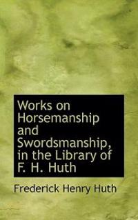 Works on Horsemanship and Swordsmanship, in the Library of F. H. Huth