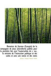 M Moires de Garasse (Fran OIS) de La Compagnie de J Sus [Microform] Publi?'s Pour La Premi Re Fois AV