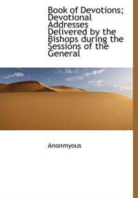 Book of Devotions; Devotional Addresses Delivered by the Bishops During the Sessions of the General