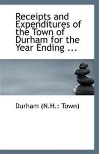 Receipts and Expenditures of the Town of Durham for the Year Ending ...