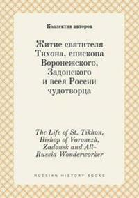 The Life of St. Tikhon, Bishop of Voronezh, Zadonsk and All-Russia Wonderworker