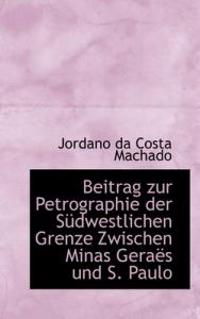 Beitrag Zur Petrographie Der Sudwestlichen Grenze Zwischen Minas Geraes Und S. Paulo
