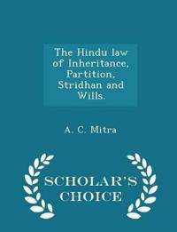 The Hindu Law of Inheritance, Partition, Stridhan and Wills. - Scholar's Choice Edition