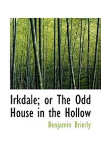 Irkdale; Or the Odd House in the Hollow