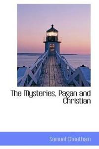The Mysteries, Pagan and Christian