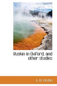 Ruskin in Oxford, and Other Studies