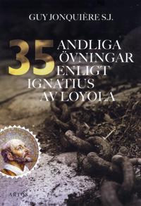 35 andliga övningar enligt Ignatius av Loyola : trettiofem dagar för att öva sig för att ffnna Gud i allt