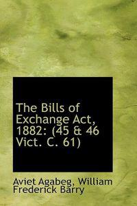 The Bills of Exchange Act, 1882: (45 a 46 Vict. C. 61)