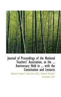 Journal of Proceedings of the National Teachers' Association, at the ... Anniversary Held in ... Wit