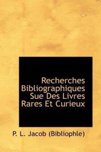 Recherches Bibliographiques Sue Des Livres Rares Et Curieux