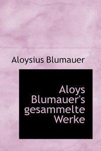 Aloys Blumauer's Gesammelte Werke