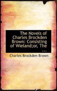 The Novels of Charles Brockden Brown