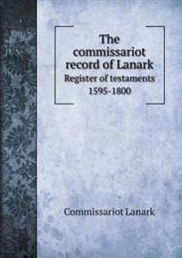 The Commissariot Record of Lanark Register of Testaments 1595-1800