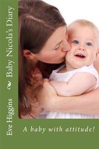 Baby Nicola's Diary: A Baby with Attitude!