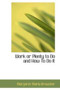 Work or Plenty to Do and How to Do It