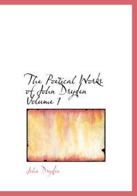 The Poetical Works of John Dryden Volume 1