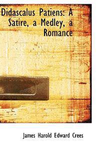 Didascalus Patiens: A Satire, a Medley, a Romance