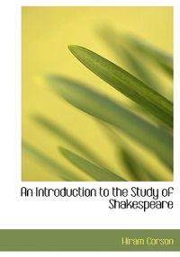 An Introduction to the Study of Shakespeare