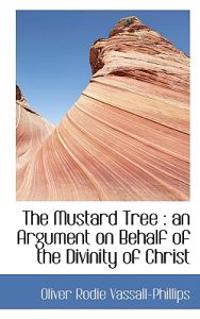 The Mustard Tree: An Argument on Behalf of the Divinity of Christ